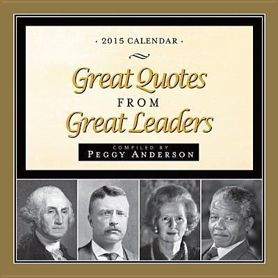 Great Quotes From Great Leaders 2015 Calendar Peggy Anderson