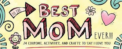 To the Best Mom Ever!!