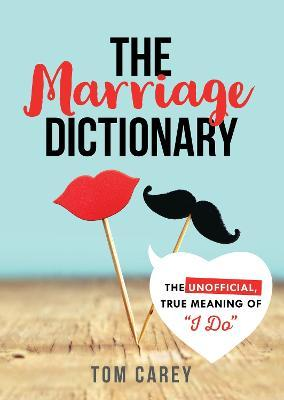 "The Marriage Dictionary : The Unofficial, True Meaning of ""I Do"""
