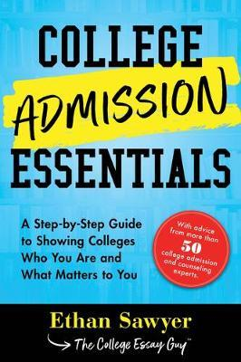 College Admission Essentials  A Practical Toolkit for Showing Colleges Who You Are and What Matters to You
