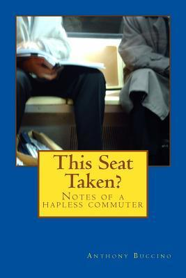 This Seat Taken?: Notes of a Hapless Commuter
