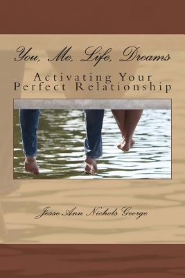 You, Me, Life, Dreams  Activating Your Perfect Relationship