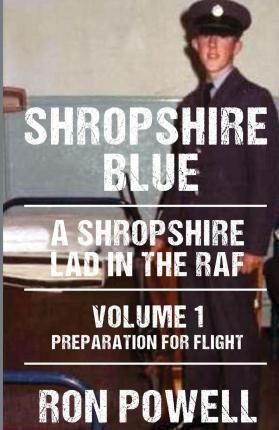 Shropshire Blue, a Shropshire Lad in the RAF Preparation for Flight Volume 1