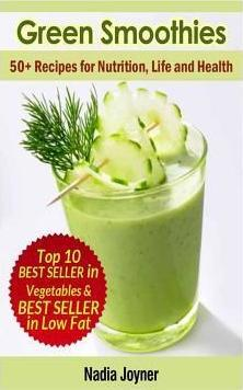 Green Smoothies. 50+ Recipes for Nutrition, Life and Health