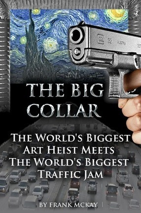 The Big Collar  The World's Biggest Art Heist Meets the World's Biggest Traffic Jam