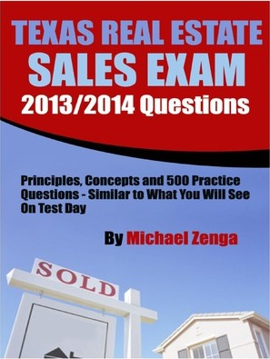 Texas Real Estate Sales Exam - 2014 Version: Principles, Concepts and Hundreds of Practice Questions Similar to What You'll See on Test Day