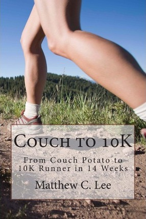 Couch to 10k  From Couch Potato to 10k Runner in 14 Weeks