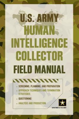 U.S. Army Human Intelligence Collector Field Manual : Department of ...