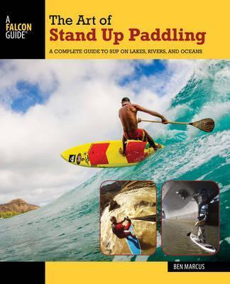 Astrosadventuresbookclub.com The Art of Stand Up Paddling : A Complete Guide to SUP on Lakes, Rivers, and Oceans Image