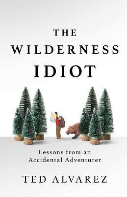 The Wilderness Idiot