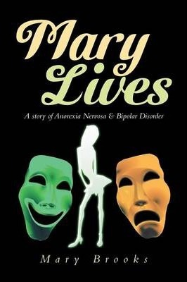 Mary Lives: A Story of Anorexia Nervosa & Bipolar Disorder