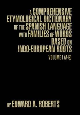 A Comprehensive Etymological Dictionary of the Spanish Language with Families of Words Based on Indo-European Roots