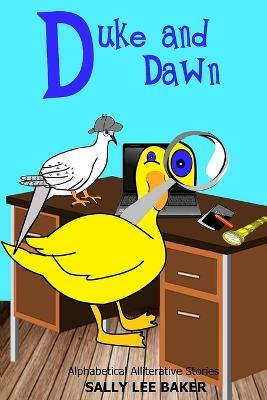Duke and Dawn  A Fun Read Aloud Illustrated Tongue Twisting Tale Brought to You  the Letter D.
