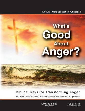 What's Good about Anger? Biblical Keys for Transforming Anger