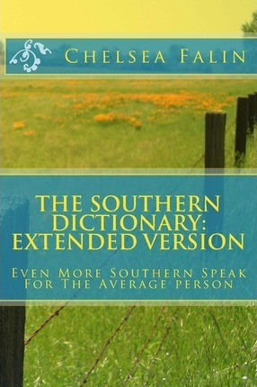 The Southern Dictionary: Extended Version: Even More Southern Speak for the Average Person