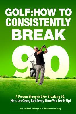 Golf : How to Consistently Break 90