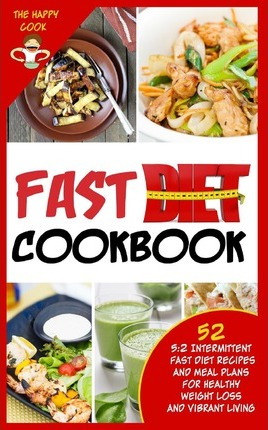 Fast Diet Cookbook : 5:2 Intermittent Fast Diet Recipes and Meal Plans for Healthy Weight Loss and Vibrant Living – Happy Cook