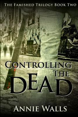 Controlling the Dead  The Famished Trilogy Book Two