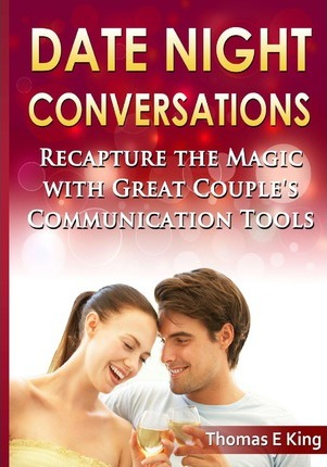 Date Night Conversations  Recapture the Magic with Great Couple's Communication Tools
