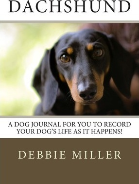 Dachshund: A Dog Journal for You to Record Your Dog's Life as It Happens!