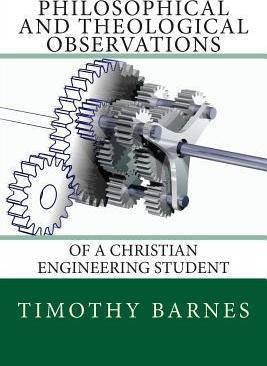 Philosophical and Theological Observations of a Christian Engineering Student