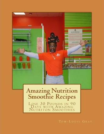 Amazing Nutrition Smoothie Recipes : Lose 30 Pounds in 90 Days with Amazing Nutriton Smoothies