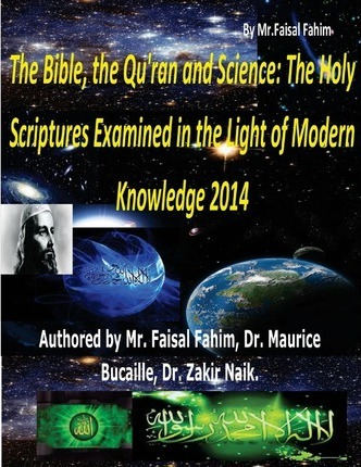 The Bible The Quran And Science Mr Faisal Fahim 9781493718771