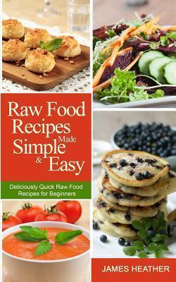 Raw food recipes made simple and easy james heather 9781493762880 raw food recipes made simple and easy forumfinder Images