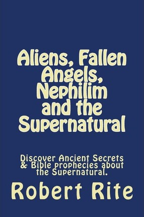 Aliens, Fallen Angels, Nephilim and the Supernatural