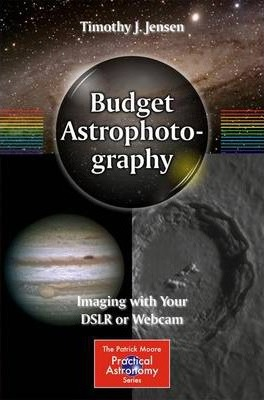 Budget Astrophotography : Imaging with Your DSLR or Webcam
