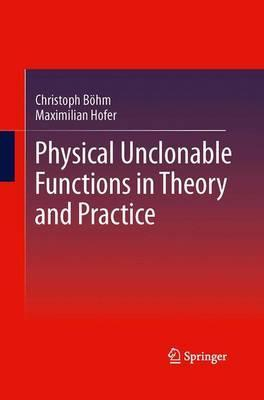 Physical Unclonable Functions in Theory and Practice