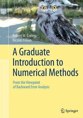 A Graduate Introduction to Numerical Methods  From the Viewpoint of Backward Error Analysis
