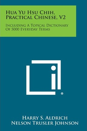 Hua Yu Hsu Chih, Practical Chinese, V2  Including a Topical Dictionary of 5000 Everyday Terms