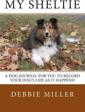 My Sheltie  Dog Journal and Pet Record Keeper to Record Your Dog's Life as It Happens!
