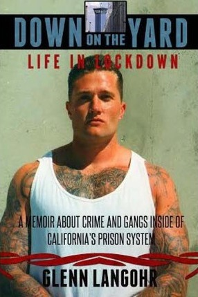 Down on the Yard  A Memoir about Crime and Gangs Inside of Prison