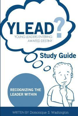 Ylead (Young Leaders Entering Awaited Destiny) Study Guide  Recognizing the Leader Within