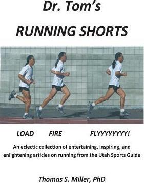 Dr. Tom's Running Shorts : An Eclectic Collection of Entertaining, Inspiring, and Enlightening Articles on Running from the Utah Sports Guide