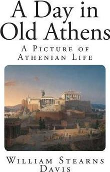 A Day in Old Athens : A Picture of Athenian Life