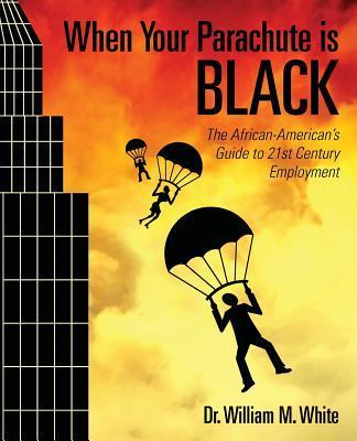 When Your Parachute Is Black : The African American's Guide to 21st Century Employment