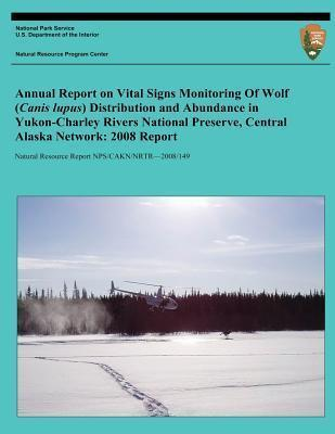 Annual Report on Vital Signs Monitoring of Wolf (Canis Lupus) Distribution and Abundance in Yukon-Charley Rivers National Preserve, Central Alaska Network  2008 Report
