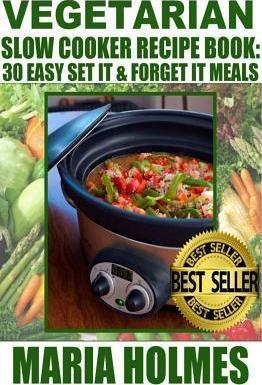 Vegetarian Slow Cooker Recipe Book  30 Easy Set It & Forget It Meals
