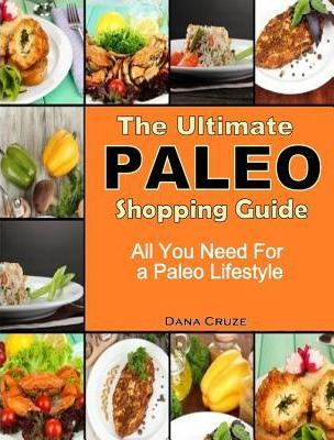 The Ultimate Paleo Shopping Guide : All You Need for a Paleo Lifestyle