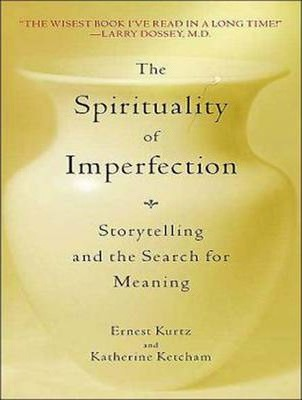 The Spirituality of Imperfection  Storytelling and the Search for Meaning
