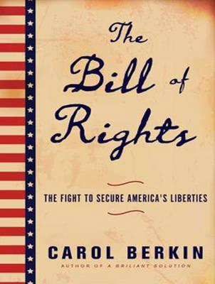 The Bill of Rights  The Fight to Secure America's Liberties