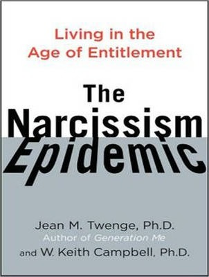 The Narcissism Epidemic  Living in the Age of Entitlement