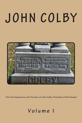 The Life, Experience, and Travels, of John Colby, Preacher of the Gospel.