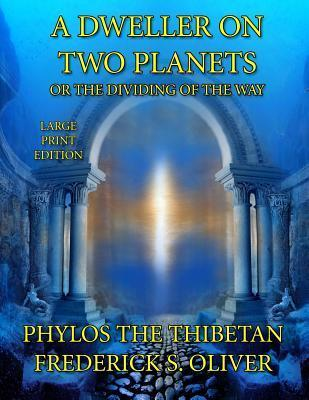 A Dweller on Two Planets - Large Print Edition  Or the Dividing of the Way