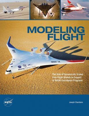 Modeling Flight: The Role of Dynamically Scaled Free-Flight Models in Support of NASA's Aerospace Programs