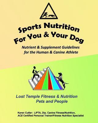 Sports Nutrition for You and Your Dog : Nutrient & Supplement Guidelines for the Human & Canine Athlete