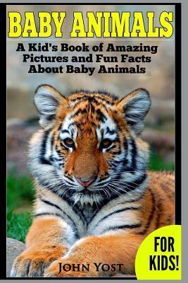 Baby Animals! A Kid's Book of Amazing Pictures and Fun Facts About Baby Animals : Nature Books for Children Series
